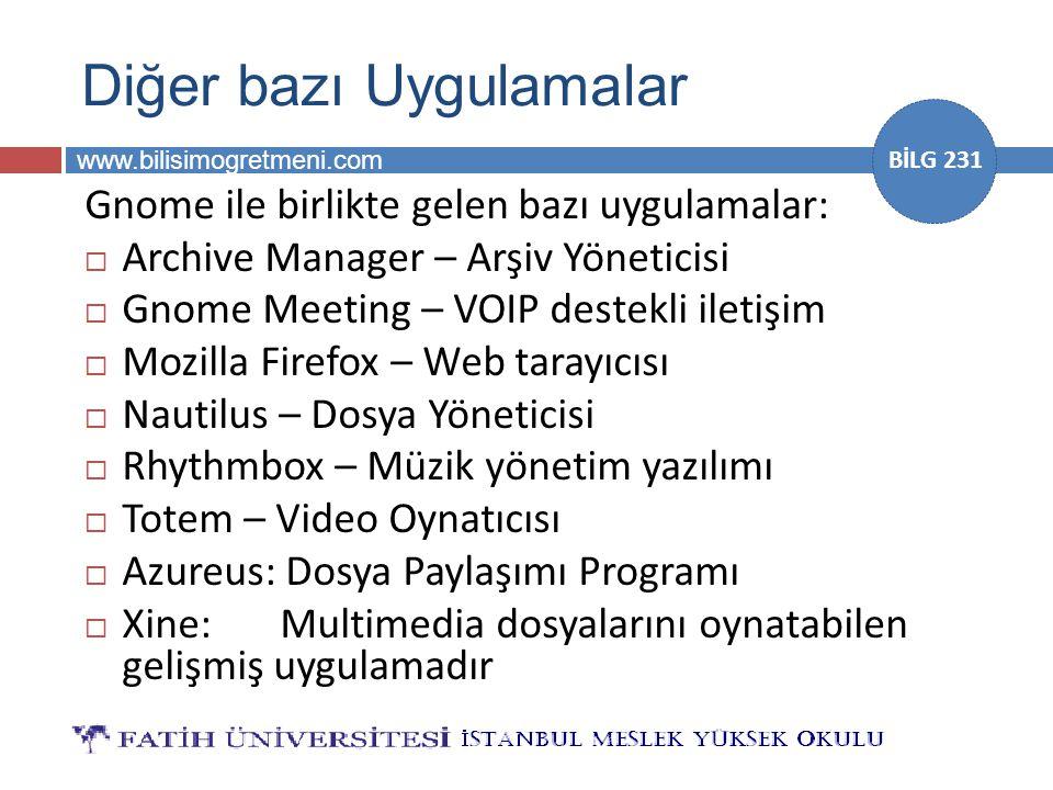 www.bilisimogretmeni.com BİLG 231 Diğer bazı Uygulamalar Gnome ile birlikte gelen bazı uygulamalar:  Archive Manager – Arşiv Yöneticisi  Gnome Meeti