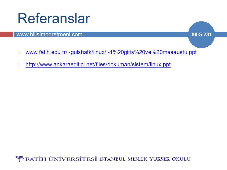 www.bilisimogretmeni.com BİLG 231 Referanslar  www.fatih.edu.tr/~gulshatk/linux/I-1%20giris%20ve%20masaustu.ppt www.fatih.edu.tr/~gulshatk/linux/I-1%