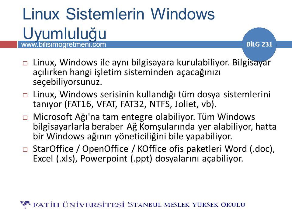www.bilisimogretmeni.com BİLG 231 Linux Sistemlerin Windows Uyumluluğu  Linux, Windows ile aynı bilgisayara kurulabiliyor. Bilgisayar açılırken hangi