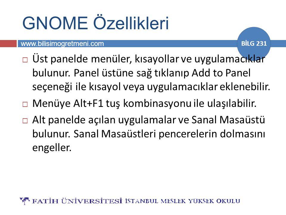 www.bilisimogretmeni.com BİLG 231 GNOME Özellikleri  Üst panelde menüler, kısayollar ve uygulamacıklar bulunur. Panel üstüne sağ tıklanıp Add to Pane