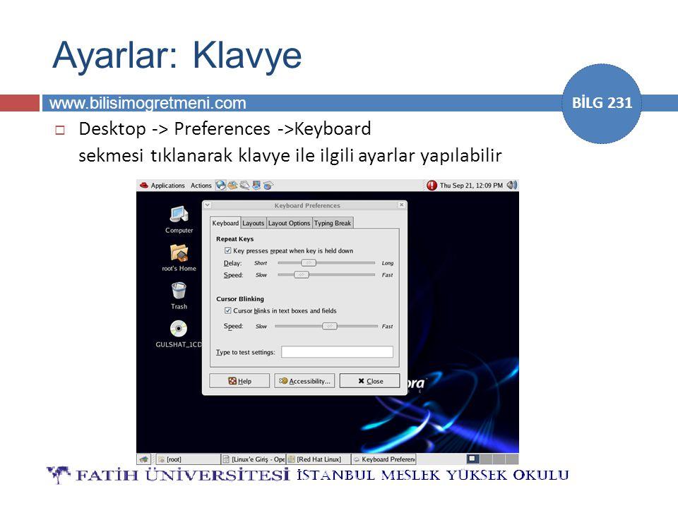 www.bilisimogretmeni.com BİLG 231 Ayarlar: Klavye  Desktop -> Preferences ->Keyboard sekmesi tıklanarak klavye ile ilgili ayarlar yapılabilir