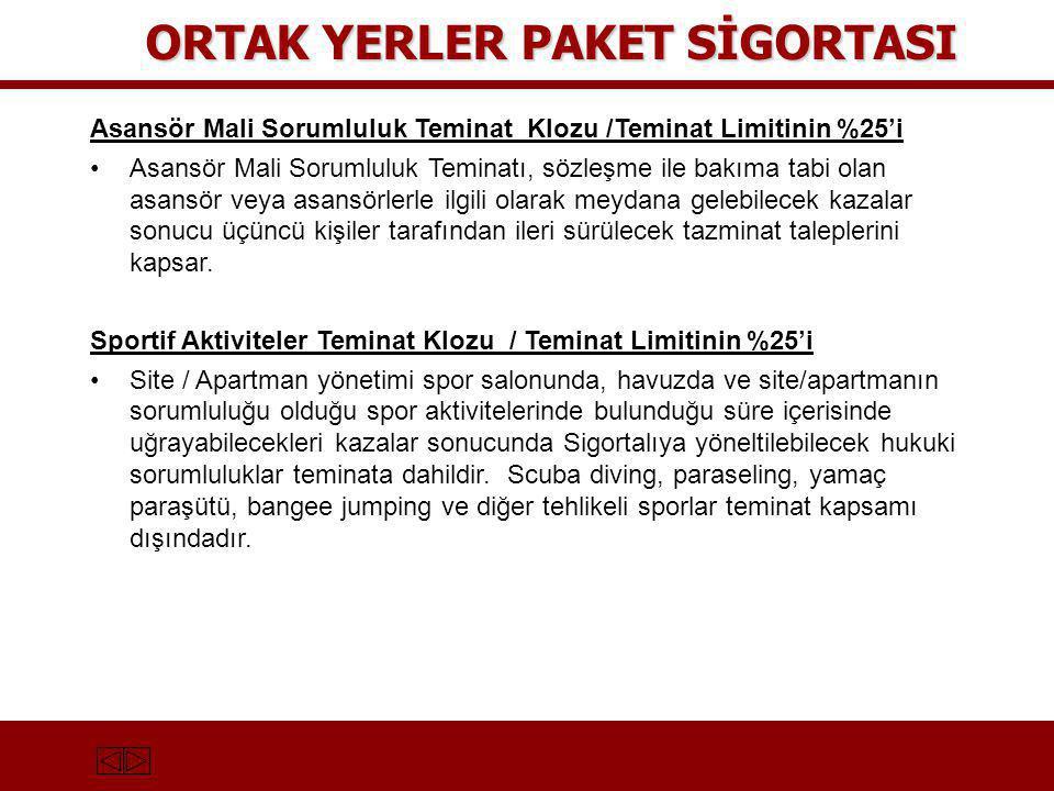ORTAK YERLER PAKET SİGORTASI Asansör Mali Sorumluluk Teminat Klozu /Teminat Limitinin %25'i •Asansör Mali Sorumluluk Teminatı, sözleşme ile bakıma tab