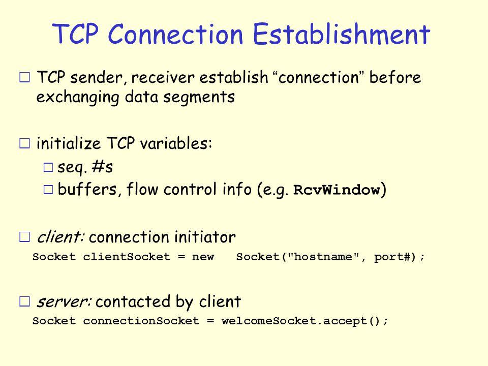 "TCP Connection Establishment  TCP sender, receiver establish "" connection "" before exchanging data segments r initialize TCP variables: m seq. #s  b"