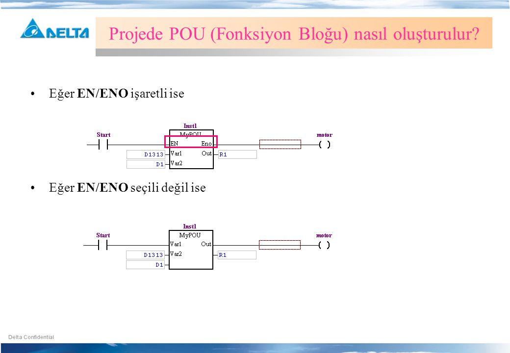 •Eğer EN/ENO işaretli ise •Eğer EN/ENO seçili değil ise Projede POU (Fonksiyon Bloğu) nasıl oluşturulur?