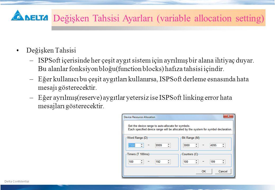 •Değişken Tahsisi –ISPSoft içerisinde her çeşit aygıt sistem için ayrılmış bir alana ihtiyaç duyar. Bu alanlar fonksiyon bloğu(function blocks) hafıza
