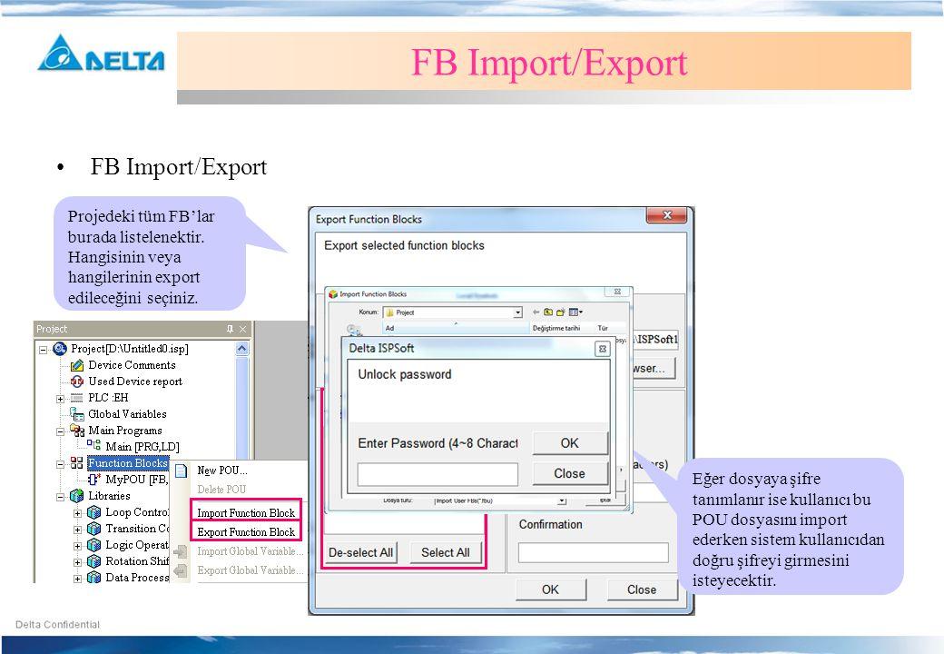 •FB Import/Export FB Import/Export Projedeki tüm FB'lar burada listelenektir. Hangisinin veya hangilerinin export edileceğini seçiniz. Eğer dosyaya şi