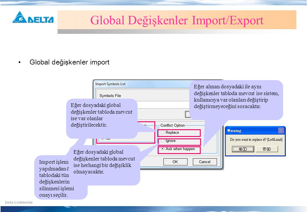 •Global değişkenler import Global Değişkenler Import/Export Eğer alınan dosyadaki ile aynı değişkenler tabloda mevcut ise sistem, kullanıcıya var olan