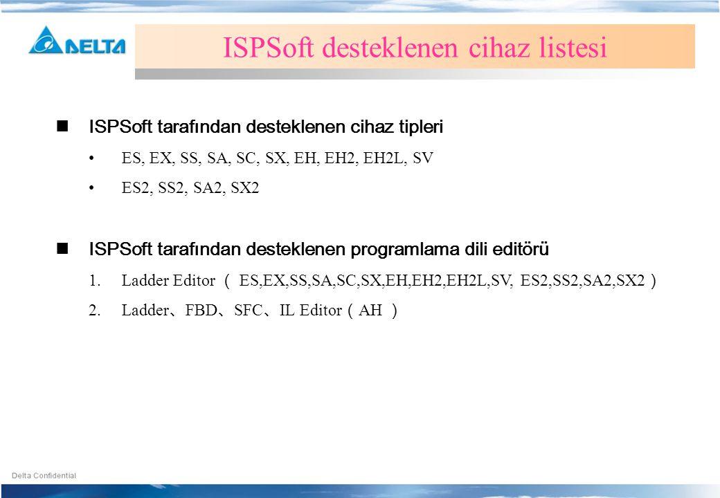  ISPSoft tarafından desteklenen cihaz tipleri •ES, EX, SS, SA, SC, SX, EH, EH2, EH2L, SV •ES2, SS2, SA2, SX2  ISPSoft tarafından desteklenen program