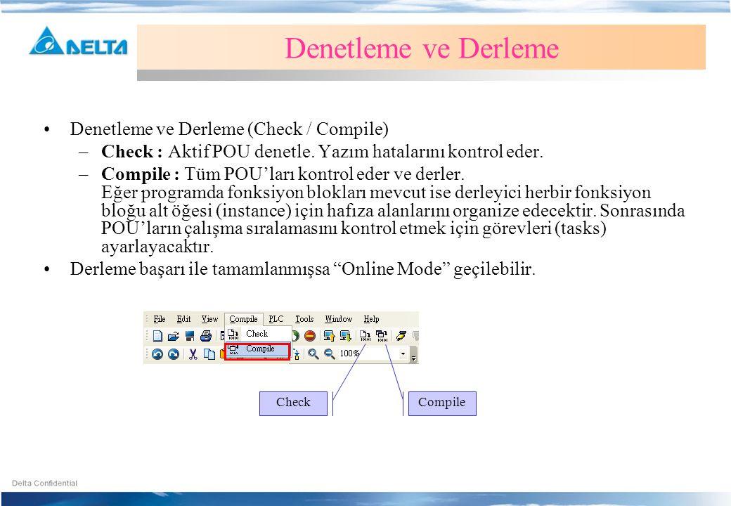 •Denetleme ve Derleme (Check / Compile) –Check : Aktif POU denetle. Yazım hatalarını kontrol eder. –Compile : Tüm POU'ları kontrol eder ve derler. Eğe