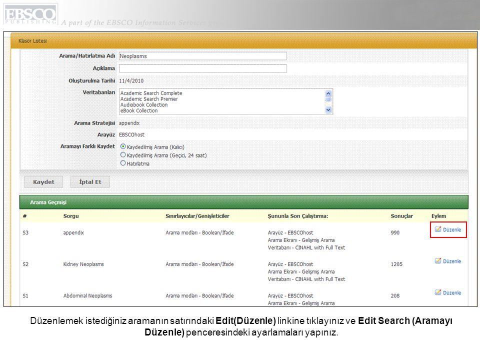 Düzenlemek istediğiniz aramanın satırındaki Edit(Düzenle) linkine tıklayınız ve Edit Search (Aramayı Düzenle) penceresindeki ayarlamaları yapınız.