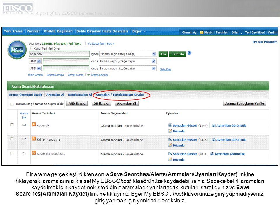 Bir arama gerçekleştirdikten sonra Save Searches/Alerts(Aramaları/Uyarıları Kaydet) linkine tıklayarak aramalarınızı kişisel My EBSCOhost klasörünüze kaydedebilirsiniz.