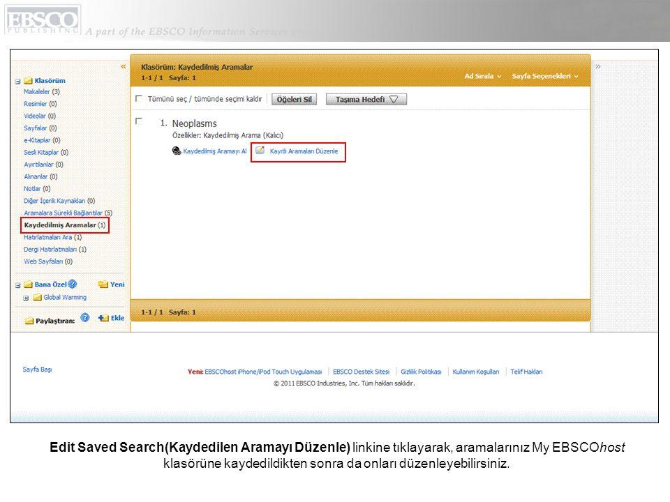 Edit Saved Search(Kaydedilen Aramayı Düzenle) linkine tıklayarak, aramalarınız My EBSCOhost klasörüne kaydedildikten sonra da onları düzenleyebilirsiniz.