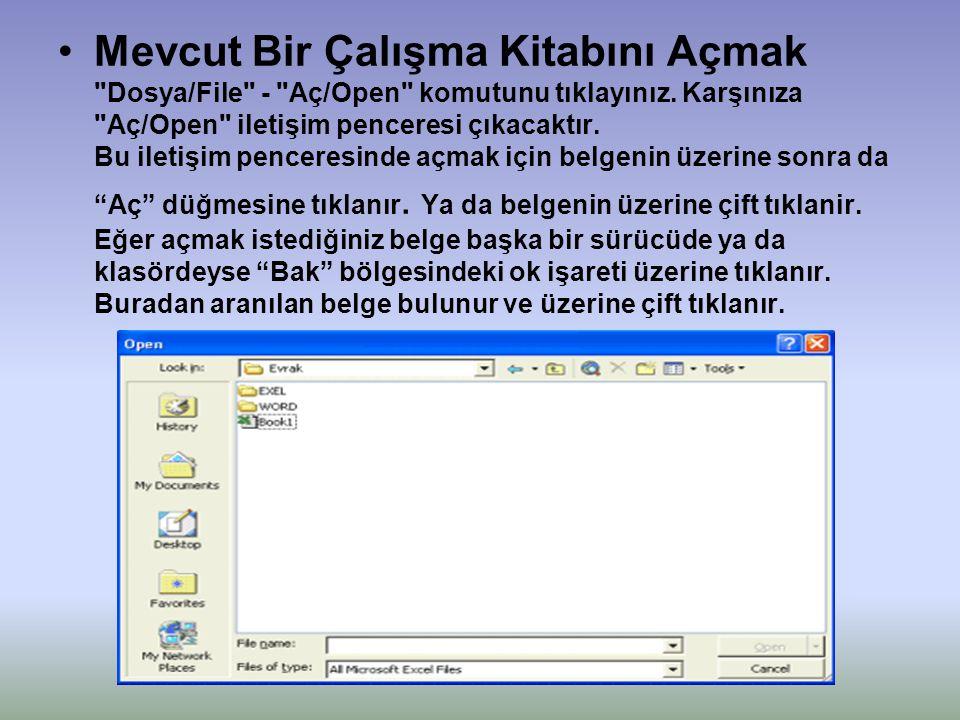 •Mevcut Bir Çalışma Kitabını Açmak Dosya/File - Aç/Open komutunu tıklayınız.