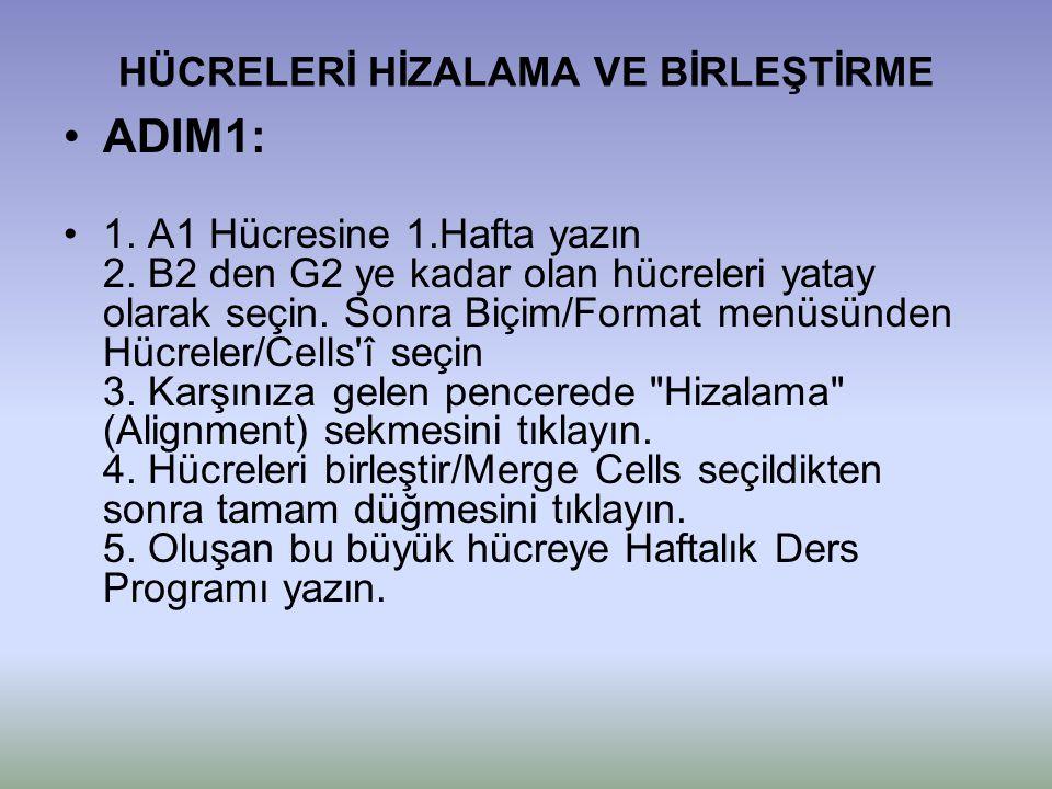 HÜCRELERİ HİZALAMA VE BİRLEŞTİRME •ADIM1: •1. A1 Hücresine 1.Hafta yazın 2. B2 den G2 ye kadar olan hücreleri yatay olarak seçin. Sonra Biçim/Format m