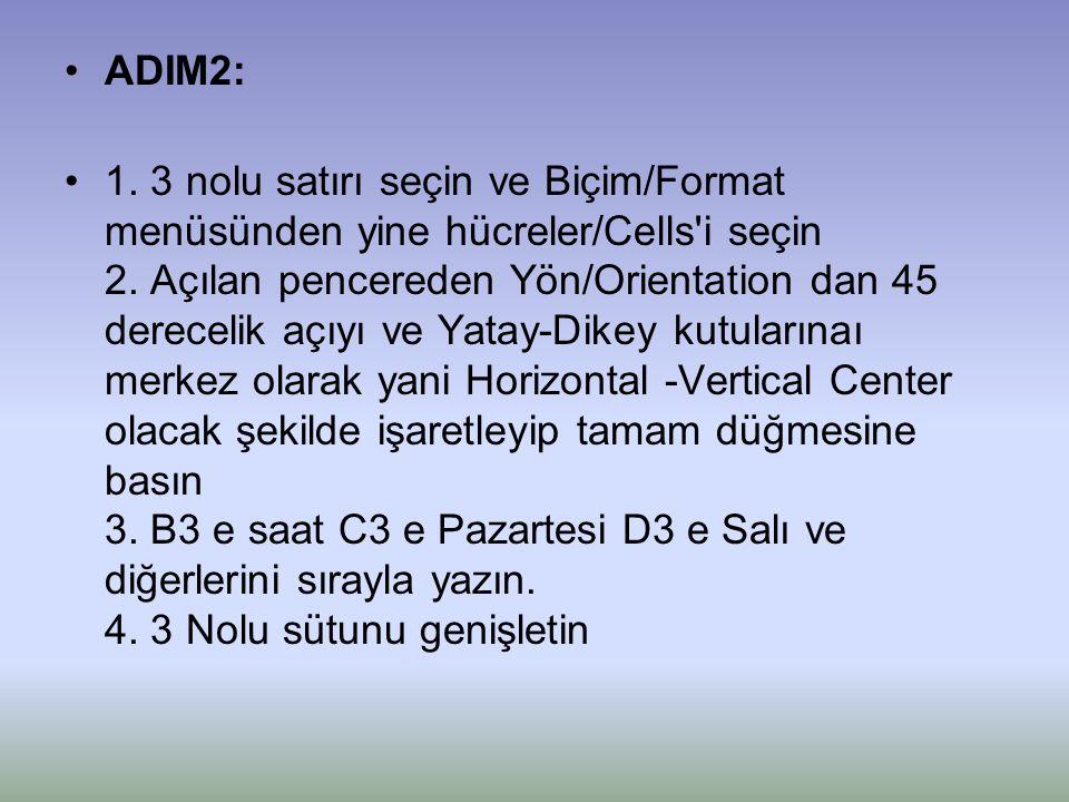•ADIM2: •1. 3 nolu satırı seçin ve Biçim/Format menüsünden yine hücreler/Cells'i seçin 2. Açılan pencereden Yön/Orientation dan 45 derecelik açıyı ve