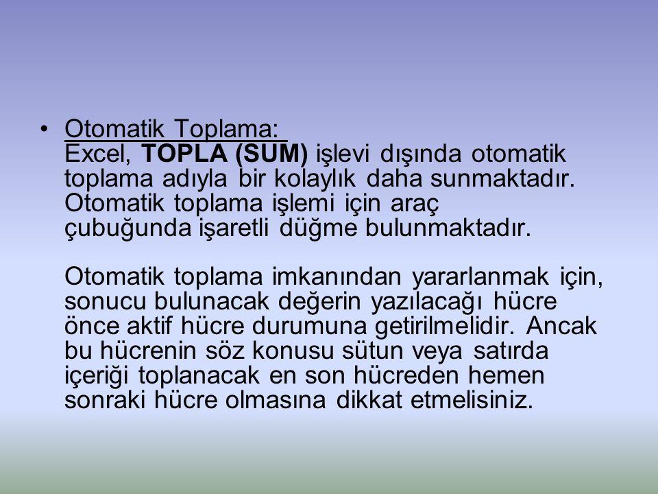 •Otomatik Toplama: Excel, TOPLA (SUM) işlevi dışında otomatik toplama adıyla bir kolaylık daha sunmaktadır. Otomatik toplama işlemi için araç çubuğund