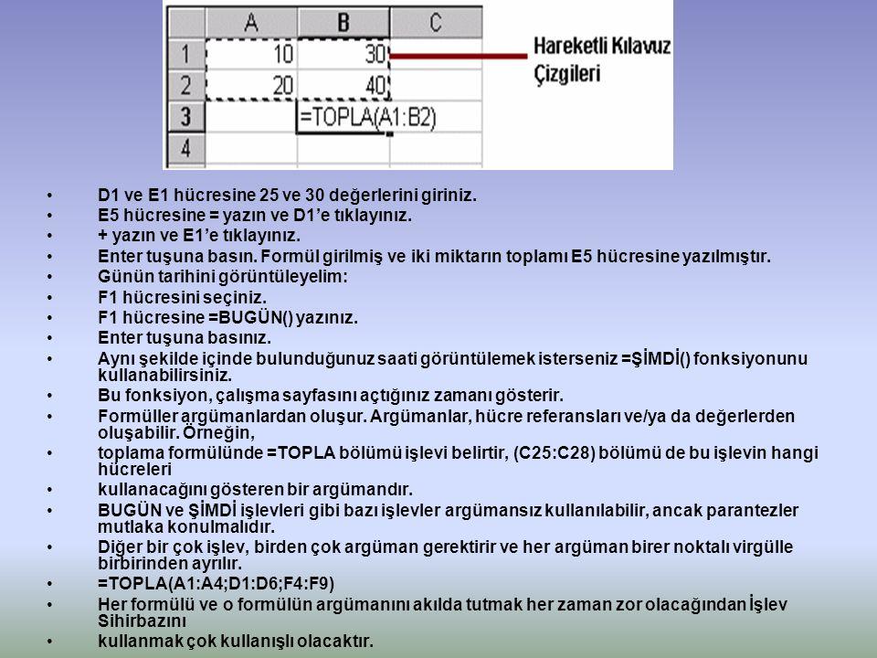 •D1 ve E1 hücresine 25 ve 30 değerlerini giriniz.•E5 hücresine = yazın ve D1'e tıklayınız.