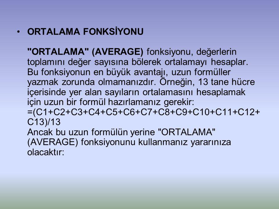 •ORTALAMA FONKSİYONU ORTALAMA (AVERAGE) fonksiyonu, değerlerin toplamını değer sayısına bölerek ortalamayı hesaplar.