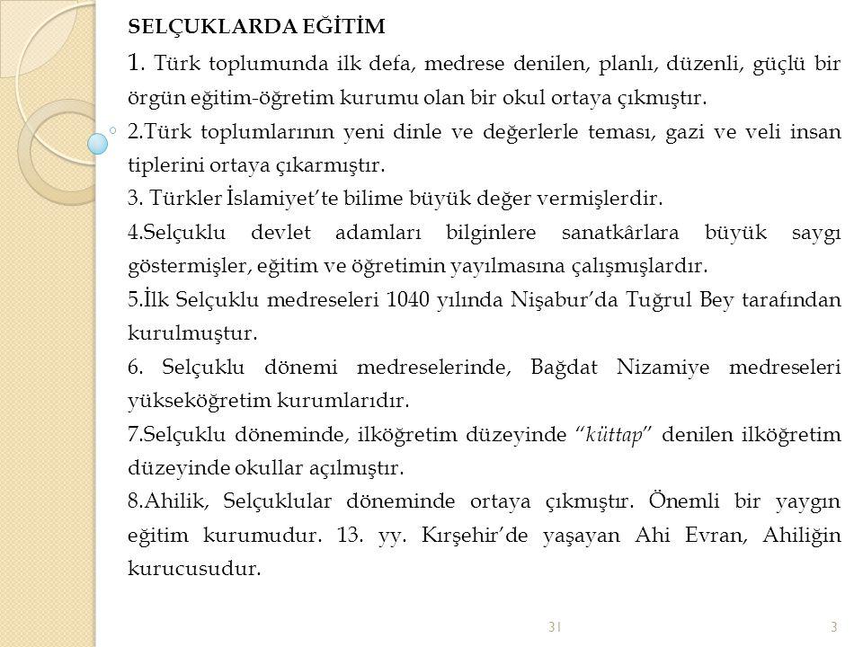 SELÇUKLARDA EĞİTİM 1. Türk toplumunda ilk defa, medrese denilen, planlı, düzenli, güçlü bir örgün eğitim-öğretim kurumu olan bir okul ortaya çıkmıştır