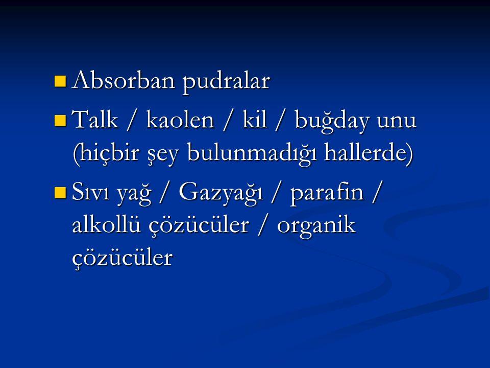  Absorban pudralar  Talk / kaolen / kil / buğday unu (hiçbir şey bulunmadığı hallerde)  Sıvı yağ / Gazyağı / parafin / alkollü çözücüler / organik