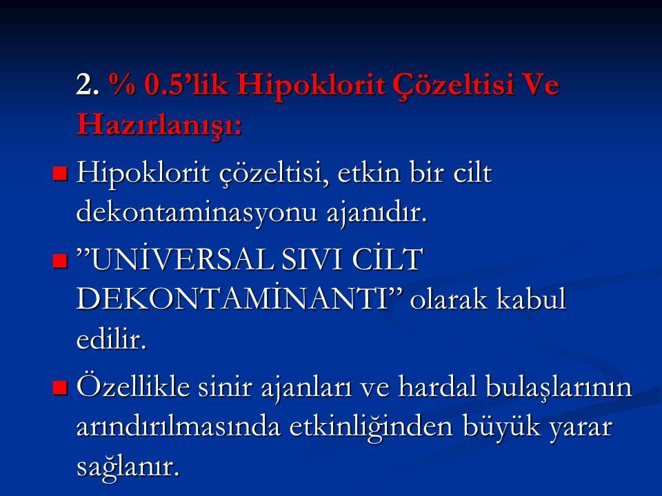 """2. % 0.5'lik Hipoklorit Çözeltisi Ve Hazırlanışı:  Hipoklorit çözeltisi, etkin bir cilt dekontaminasyonu ajanıdır.  """"UNİVERSAL SIVI CİLT DEKONTAMİNA"""