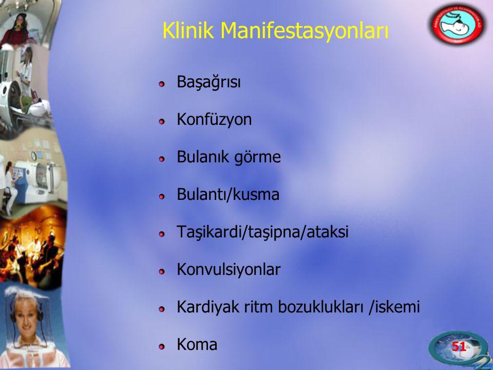 51 Klinik Manifestasyonları Başağrısı Konfüzyon Bulanık görme Bulantı/kusma Taşikardi/taşipna/ataksi Konvulsiyonlar Kardiyak ritm bozuklukları /iskemi