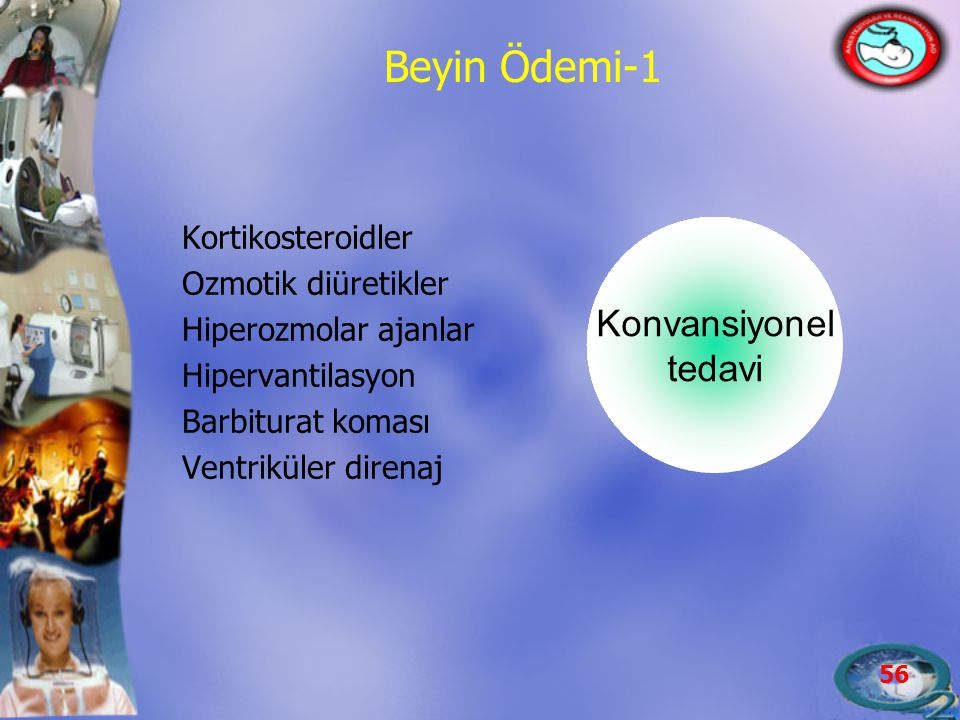 56 Beyin Ödemi-1 Kortikosteroidler Ozmotik diüretikler Hiperozmolar ajanlar Hipervantilasyon Barbiturat koması Ventriküler direnaj Konvansiyonel tedav