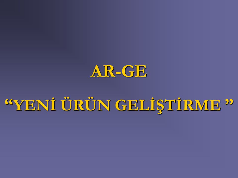 """AR-GE """" YENİ ÜRÜN GELİŞTİRME """""""