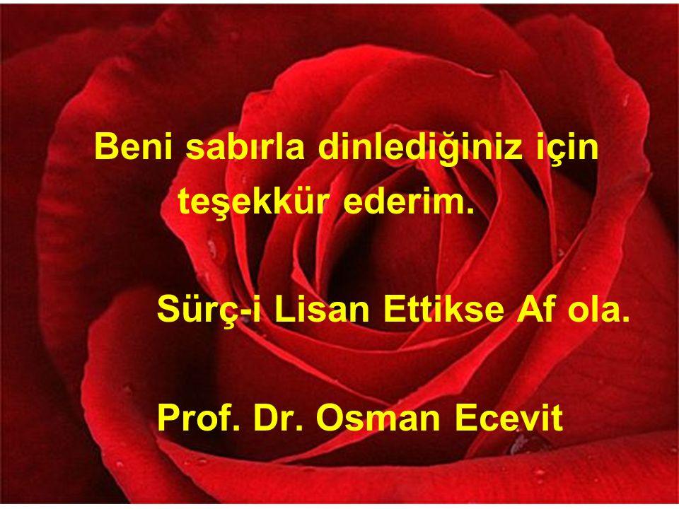 Beni sabırla dinlediğiniz için teşekkür ederim. Sürç-i Lisan Ettikse Af ola. Prof. Dr. Osman Ecevit