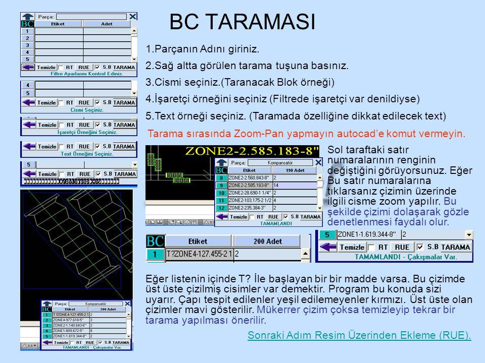 BC TARAMASI Tarama sırasında Zoom-Pan yapmayın autocad'e komut vermeyin. 1.Parçanın Adını giriniz. 2.Sağ altta görülen tarama tuşuna basınız. 3.Cismi