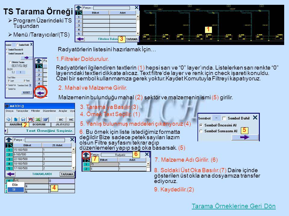 Radyatörlerin listesini hazırlamak İçin…  Program Üzerindeki TS Tuşundan  Menü /Tarayıcılar/(TS) TS Tarama Örneği 1.Filtreler Doldurulur. Radyatörle