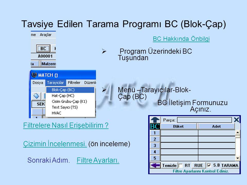 Tavsiye Edilen Tarama Programı BC (Blok-Çap)  Program Üzerindeki BC Tuşundan  Menü –Tarayıcılar-Blok- Çap (BC) BC İletişim Formunuzu Açınız. Filtre