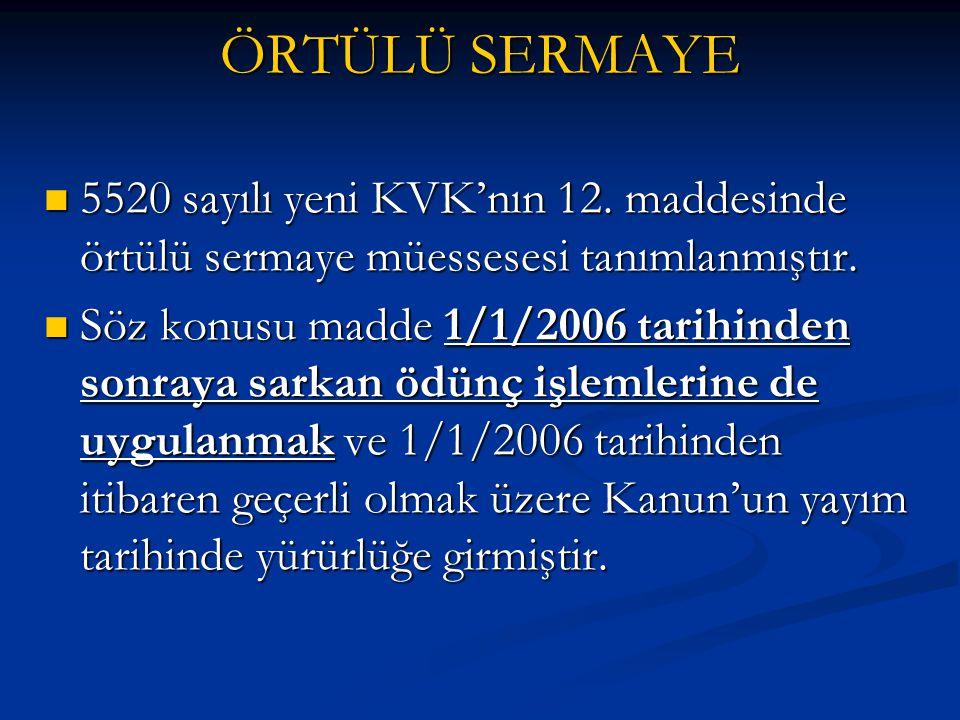  5520 sayılı yeni KVK'nın 12. maddesinde örtülü sermaye müessesesi tanımlanmıştır.  Söz konusu madde 1/1/2006 tarihinden sonraya sarkan ödünç işleml