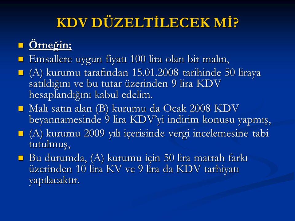 KDV DÜZELTİLECEK Mİ?  Örneğin;  Emsallere uygun fiyatı 100 lira olan bir malın,  (A) kurumu tarafından 15.01.2008 tarihinde 50 liraya satıldığını v