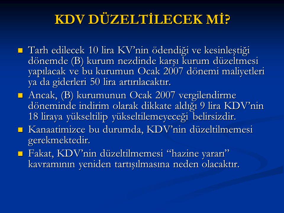 KDV DÜZELTİLECEK Mİ?  Tarh edilecek 10 lira KV'nin ödendiği ve kesinleştiği dönemde (B) kurum nezdinde karşı kurum düzeltmesi yapılacak ve bu kurumun