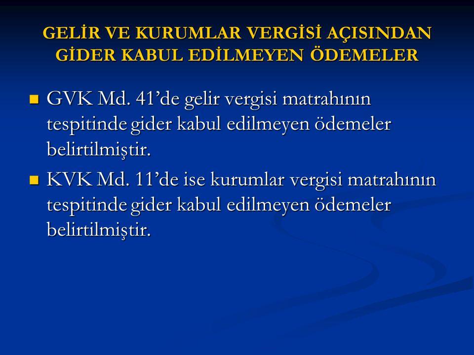  GVK Md. 41'de gelir vergisi matrahının tespitinde gider kabul edilmeyen ödemeler belirtilmiştir.  KVK Md. 11'de ise kurumlar vergisi matrahının tes