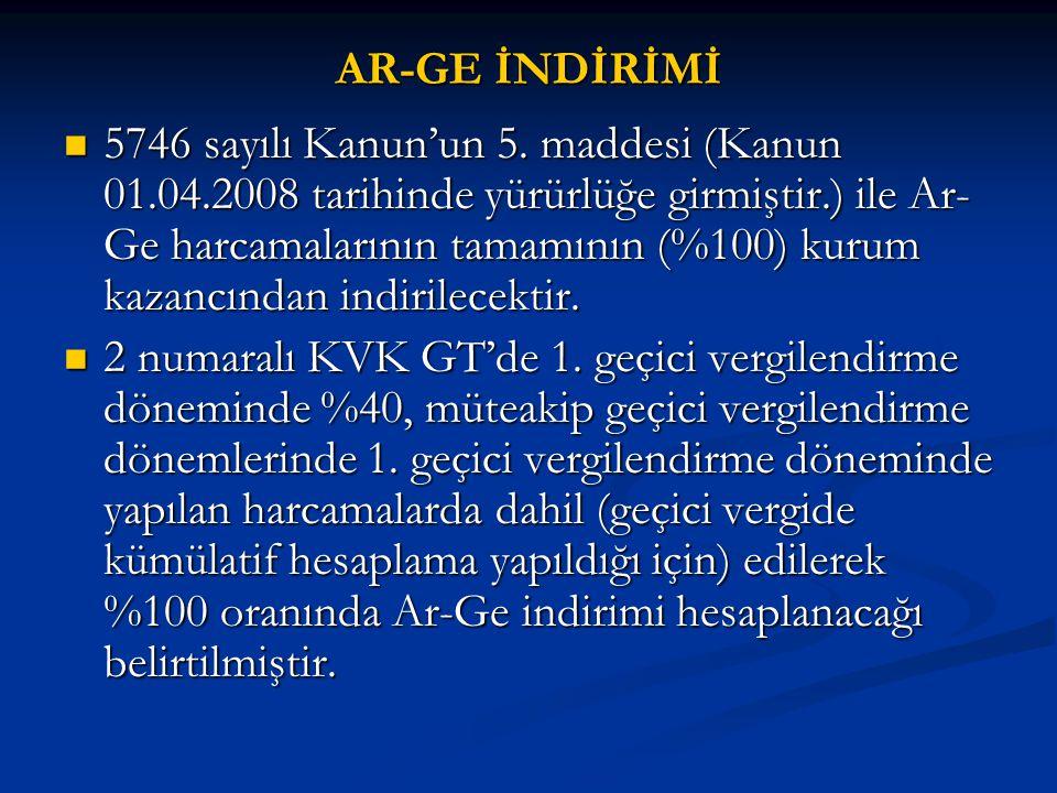 AR-GE İNDİRİMİ  5746 sayılı Kanun'un 5. maddesi (Kanun 01.04.2008 tarihinde yürürlüğe girmiştir.) ile Ar- Ge harcamalarının tamamının (%100) kurum ka