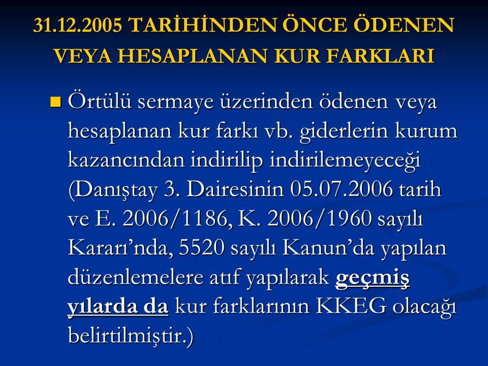 31.12.2005 TARİHİNDEN ÖNCE ÖDENEN VEYA HESAPLANAN KUR FARKLARI  Örtülü sermaye üzerinden ödenen veya hesaplanan kur farkı vb. giderlerin kurum kazanc