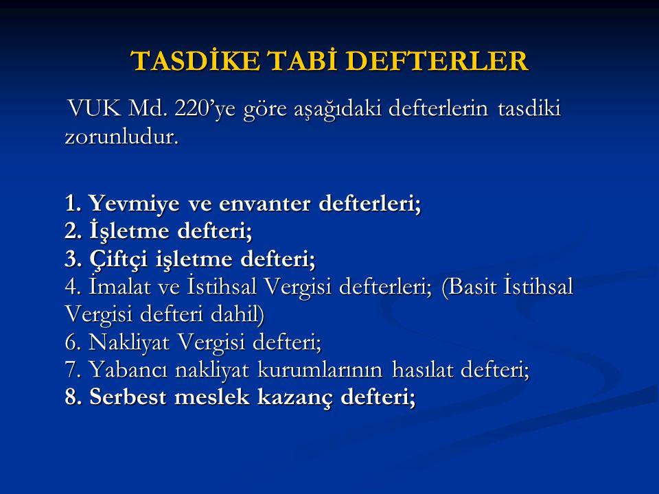 TASDİKE TABİ DEFTERLER VUK Md. 220'ye göre aşağıdaki defterlerin tasdiki zorunludur. VUK Md. 220'ye göre aşağıdaki defterlerin tasdiki zorunludur. 1.