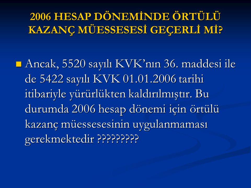 2006 HESAP DÖNEMİNDE ÖRTÜLÜ KAZANÇ MÜESSESESİ GEÇERLİ Mİ?  Ancak, 5520 sayılı KVK'nın 36. maddesi ile de 5422 sayılı KVK 01.01.2006 tarihi itibariyle