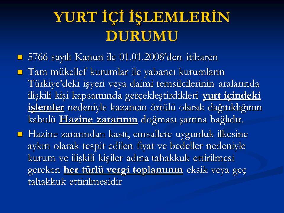 YURT İÇİ İŞLEMLERİN DURUMU  5766 sayılı Kanun ile 01.01.2008'den itibaren  Tam mükellef kurumlar ile yabancı kurumların Türkiye'deki işyeri veya dai