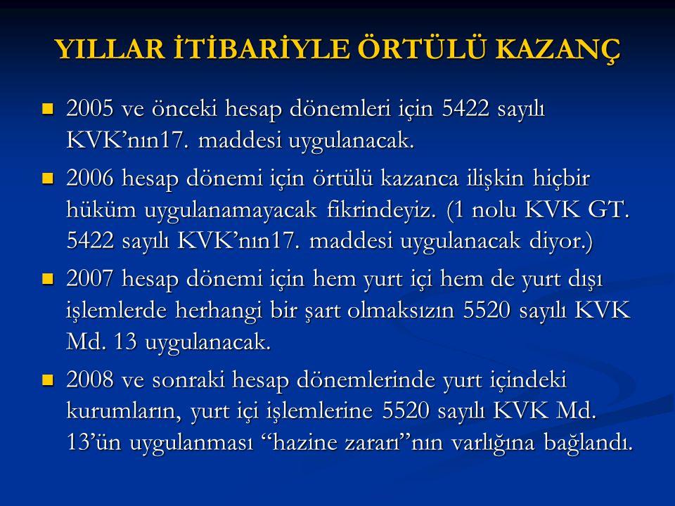 YILLAR İTİBARİYLE ÖRTÜLÜ KAZANÇ  2005 ve önceki hesap dönemleri için 5422 sayılı KVK'nın17. maddesi uygulanacak.  2006 hesap dönemi için örtülü kaza