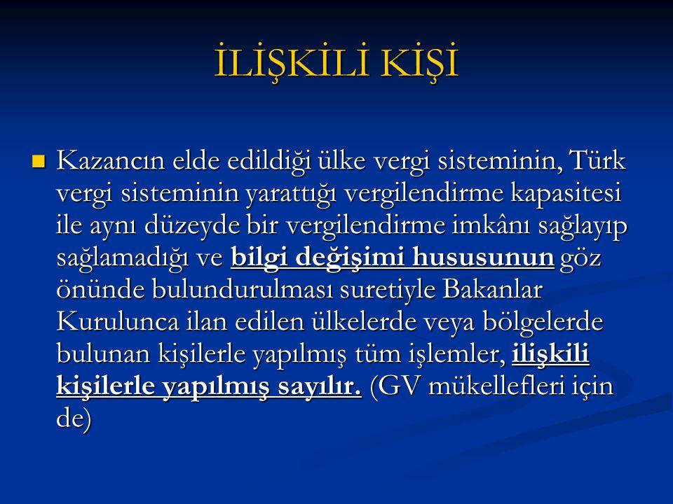 İLİŞKİLİ KİŞİ  Kazancın elde edildiği ülke vergi sisteminin, Türk vergi sisteminin yarattığı vergilendirme kapasitesi ile aynı düzeyde bir vergilendi