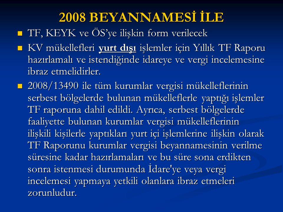 2008 BEYANNAMESİ İLE  TF, KEYK ve ÖS'ye ilişkin form verilecek  KV mükellefleri yurt dışı işlemler için Yıllık TF Raporu hazırlamalı ve istendiğinde