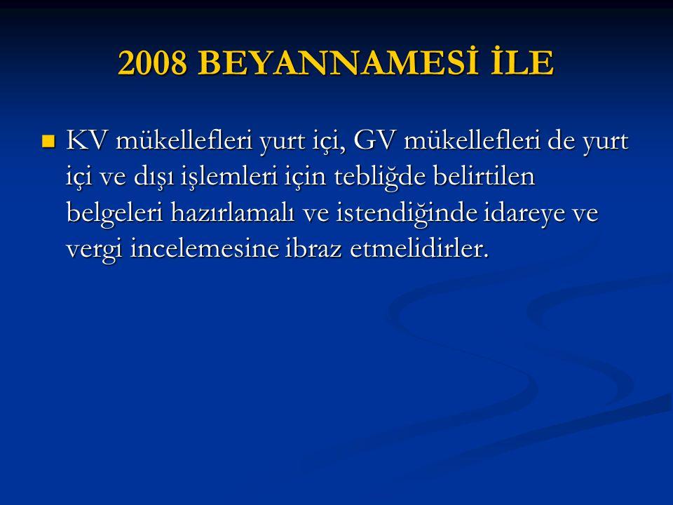 2008 BEYANNAMESİ İLE  KV mükellefleri yurt içi, GV mükellefleri de yurt içi ve dışı işlemleri için tebliğde belirtilen belgeleri hazırlamalı ve isten