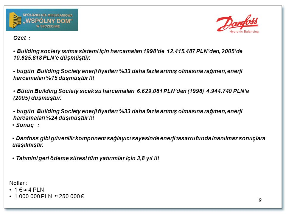 9 Özet : • Building society ısıtma sistemi için harcamaları 1998'de 12.415.487 PLN'den, 2005'de 10.625.818 PLN'e düşmüştür.