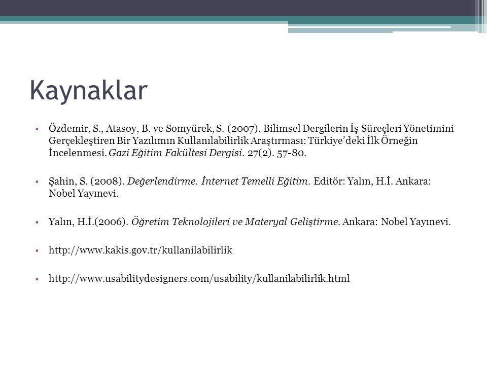 Kaynaklar •Özdemir, S., Atasoy, B. ve Somyürek, S. (2007). Bilimsel Dergilerin İş Süreçleri Yönetimini Gerçekleştiren Bir Yazılımın Kullanılabilirlik