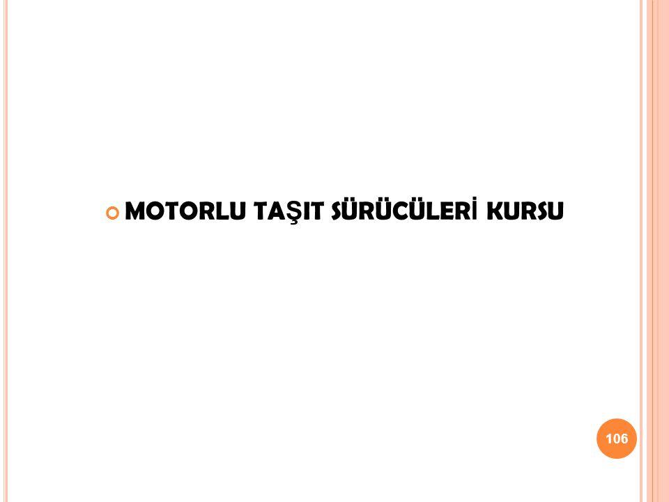 MOTORLU TA Ş IT SÜRÜCÜLER İ KURSU 106