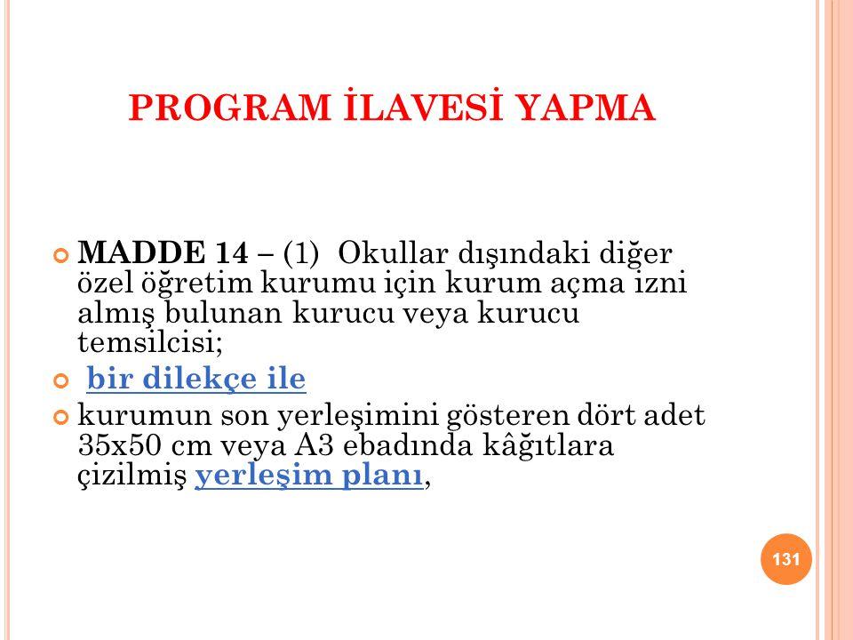 PROGRAM İLAVESİ YAPMA MADDE 14 – (1) Okullar dışındaki diğer özel öğretim kurumu için kurum açma izni almış bulunan kurucu veya kurucu temsilcisi; bir