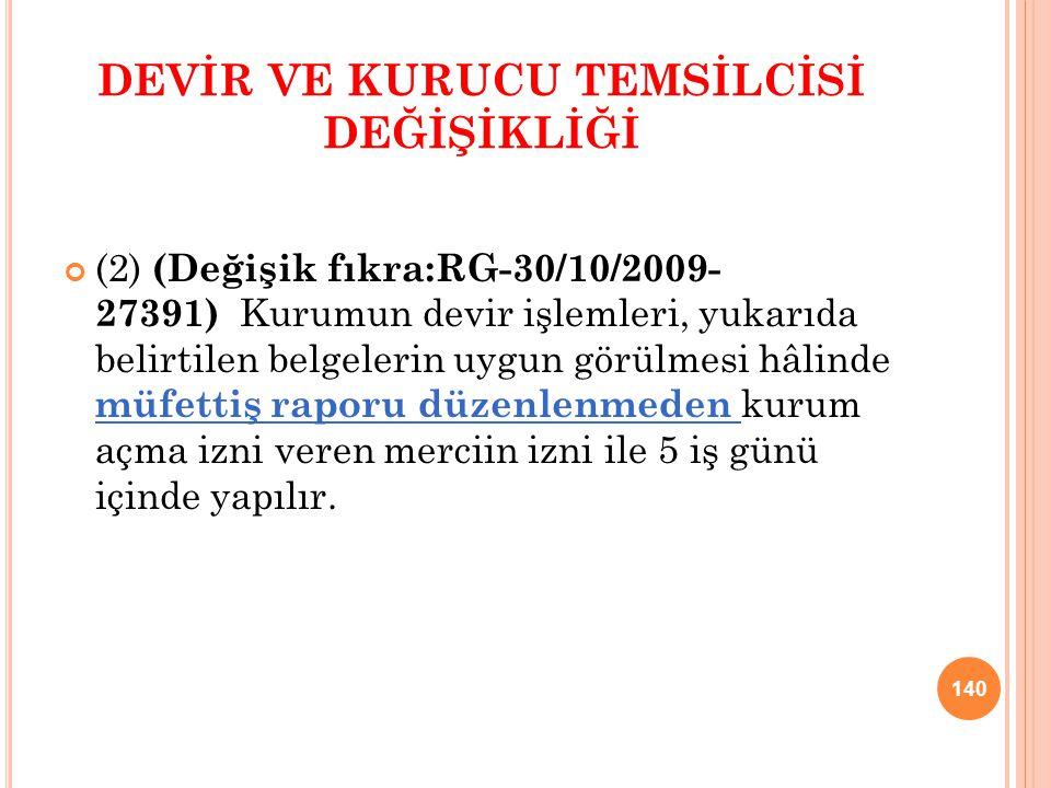 DEVİR VE KURUCU TEMSİLCİSİ DEĞİŞİKLİĞİ (2) (Değişik fıkra:RG-30/10/2009- 27391) Kurumun devir işlemleri, yukarıda belirtilen belgelerin uygun görülmes